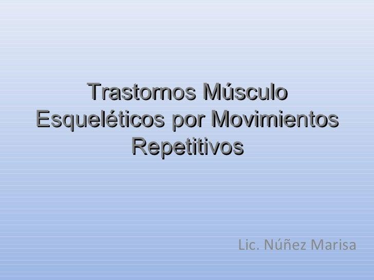 Trastornos MúsculoEsqueléticos por Movimientos         Repetitivos                  Lic. Núñez Marisa