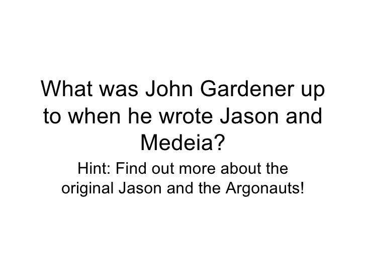 What was John Gardener up to when he wrote Jason and Medeia? Hint: Find out more about the original Jason and the Argonauts!