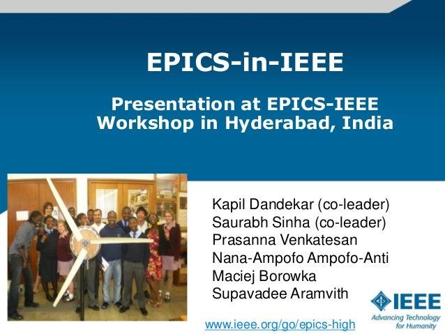 EPICS-in-IEEE Presentation at EPICS-IEEEWorkshop in Hyderabad, India           Kapil Dandekar (co-leader)           Saurab...