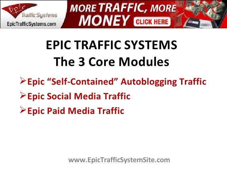 """EPIC TRAFFIC SYSTEMS        The 3 Core Modules Epic """"Self-Contained"""" Autoblogging Traffic Epic Social Media Traffic Epi..."""