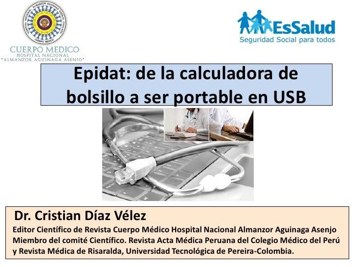 Epidat: de la calculadora de              bolsillo a ser portable en USBDr. Cristian Díaz VélezEditor Científico de Revist...