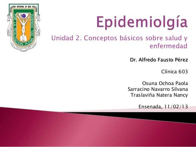 Unidad 2. Conceptos básicos sobre salud y                             enfermedad                       Dr. Alfredo Fausto ...