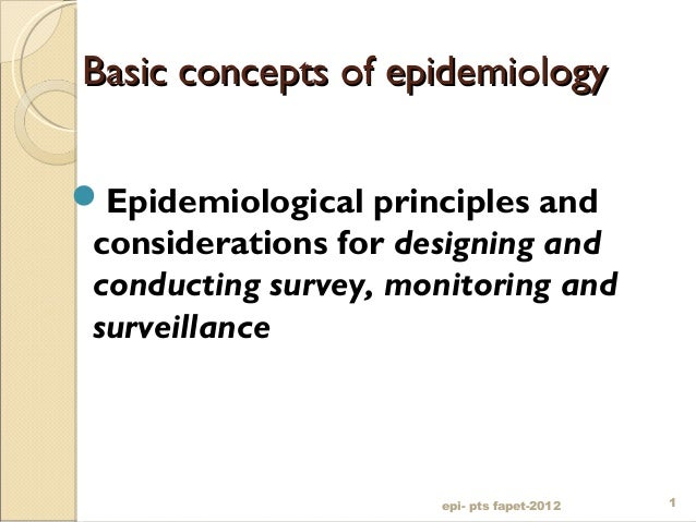Basic concepts of epidemiologyBasic concepts of epidemiologyEpidemiological principles andconsiderations for designing an...