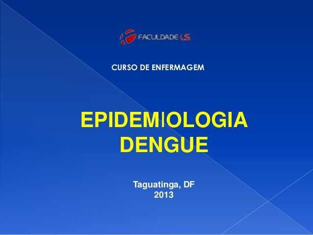 CURSO DE ENFERMAGEMEPIDEMIOLOGIADENGUETaguatinga, DF2013