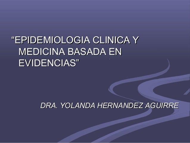 """""EPIDEMIOLOGIA CLINICA YEPIDEMIOLOGIA CLINICA Y MEDICINA BASADA ENMEDICINA BASADA EN EVIDENCIAS""EVIDENCIAS"" DRA. YOLANDA ..."