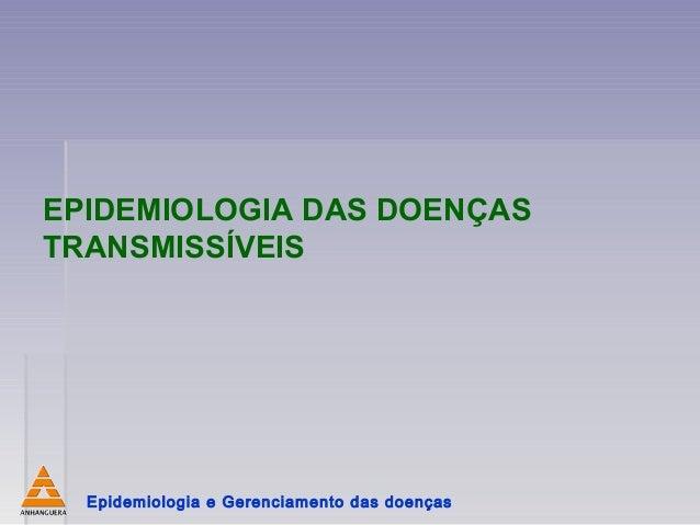 EPIDEMIOLOGIA DAS DOENÇAS TRANSMISSÍVEIS  Epidemiologia e Gerenciamento das doenças
