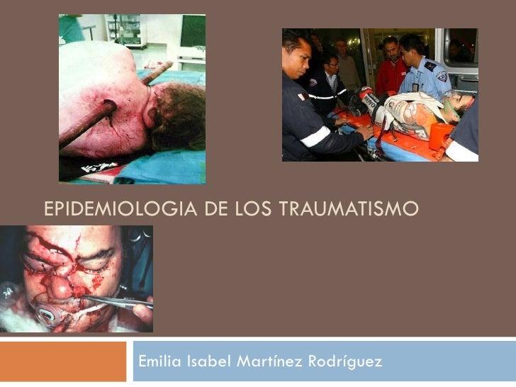 EPIDEMIOLOGIA DE LOS TRAUMATISMO Emilia Isabel Martínez Rodríguez