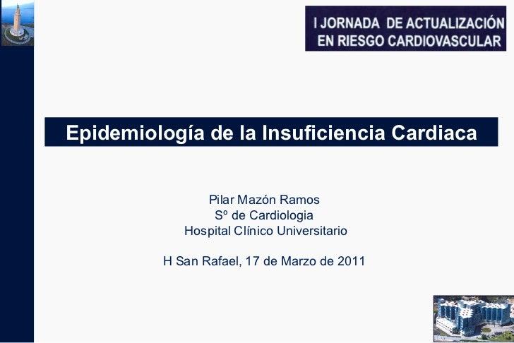 Epidemiología de la Insuficiencia Cardiaca               Pilar Mazón Ramos                Sº de Cardiologia            Hos...