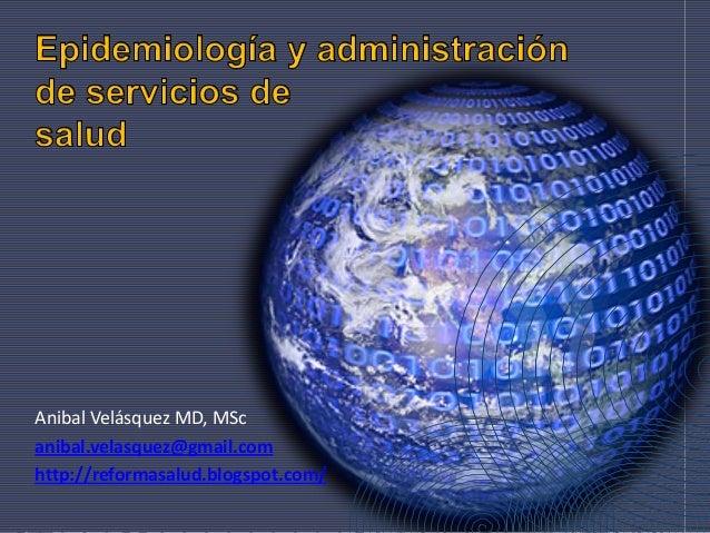 Anibal Velásquez MD, MSc anibal.velasquez@gmail.com http://reformasalud.blogspot.com/