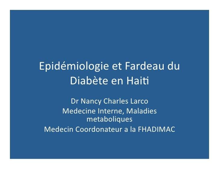 Epidémiologie et Fardeau du      Diabète en Hai6        Dr Nancy Charles Larco      Medecine Inter...