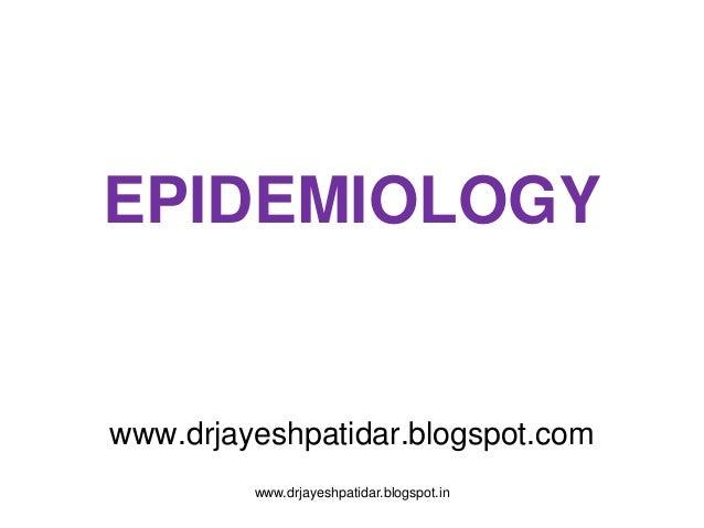 EPIDEMIOLOGYwww.drjayeshpatidar.blogspot.comwww.drjayeshpatidar.blogspot.in