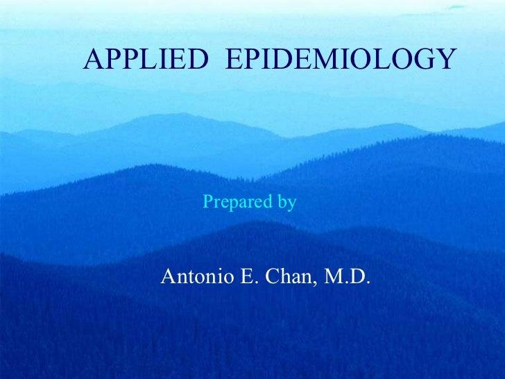 APPLIED  EPIDEMIOLOGY Prepared by Antonio E. Chan, M.D.