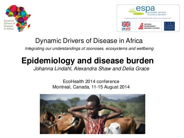 Dynamic Drivers of Disease in Africa Integrating our understandings of zoonoses, ecosystems and wellbeing  Epidemiology an...