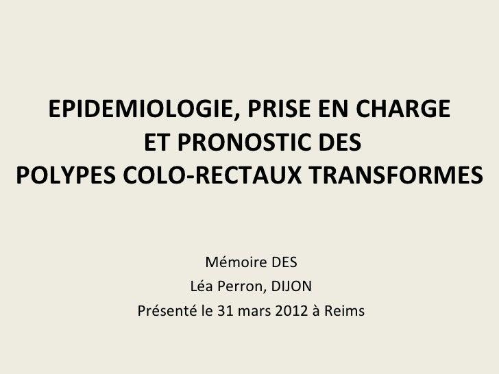 EPIDEMIOLOGIE, PRISE EN CHARGE         ET PRONOSTIC DESPOLYPES COLO-RECTAUX TRANSFORMES                  Mémoire DES      ...