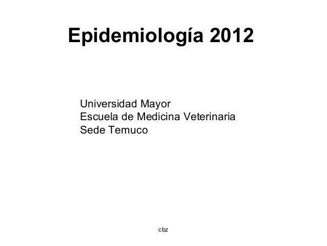 cbzEpidemiología 2012Universidad MayorEscuela de Medicina VeterinariaSede Temuco