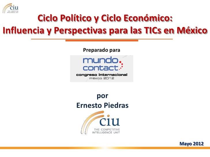 Ciclo Político y Ciclo Económico:Influencia y Perspectivas para las TICs en México                   Preparado para       ...