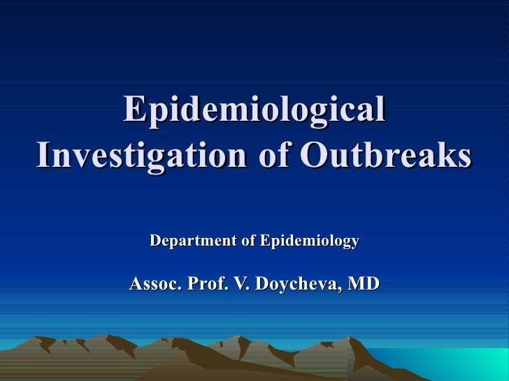 EpidemiologicalInvestigation of Outbreaks       Department of Epidemiology     Assoc. Prof. V. Doycheva, MD
