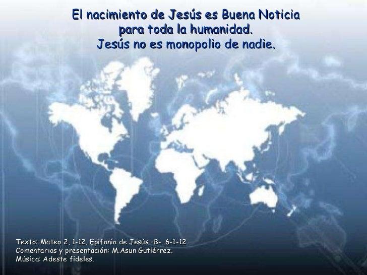 El nacimiento de Jesús es Buena Noticia para toda la humanidad. Jesús no es monopolio de nadie. Texto: Mateo 2, 1-12. Epif...