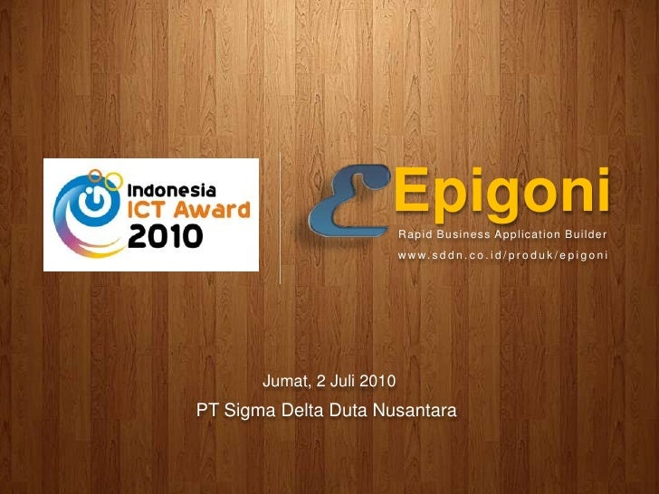 Epigoni<br />Rapid Business Application Builder<br />www.sddn.co.id/produk/epigoni<br />Jumat, 2 Juli 2010<br />PT Sigma D...