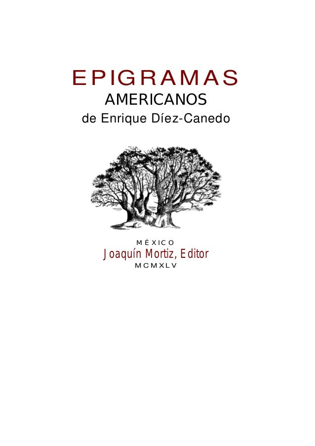 EPIG R AM AS AMERICANOS de Enrique Díez-Canedo M É X IC O Joaquín Mortiz, Editor M C M X L V
