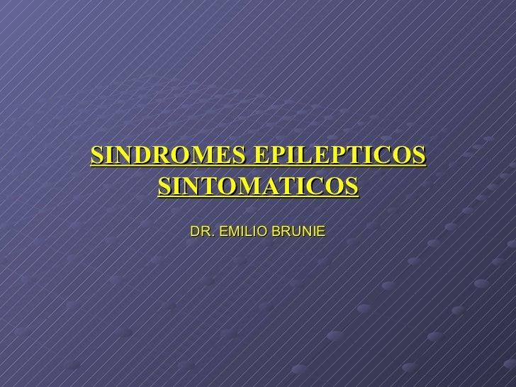SINDROMES EPILEPTICOS SINTOMATICOS DR. EMILIO BRUNIE