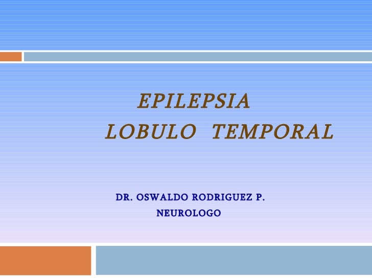 <ul><li>EPILEPSIA </li></ul><ul><li>LOBULO  TEMPORAL   </li></ul><ul><li>DR. OSWALDO RODRIGUEZ P. </li></ul><ul><li>NEUROL...