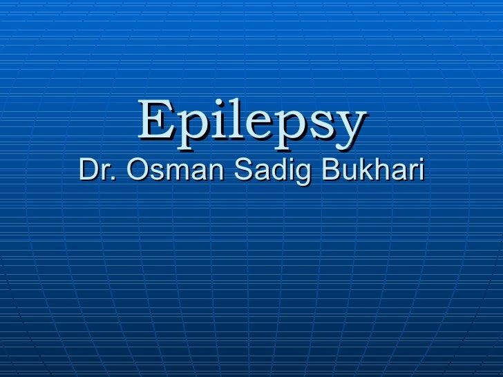 Epilepsy Dr. Osman Sadig Bukhari