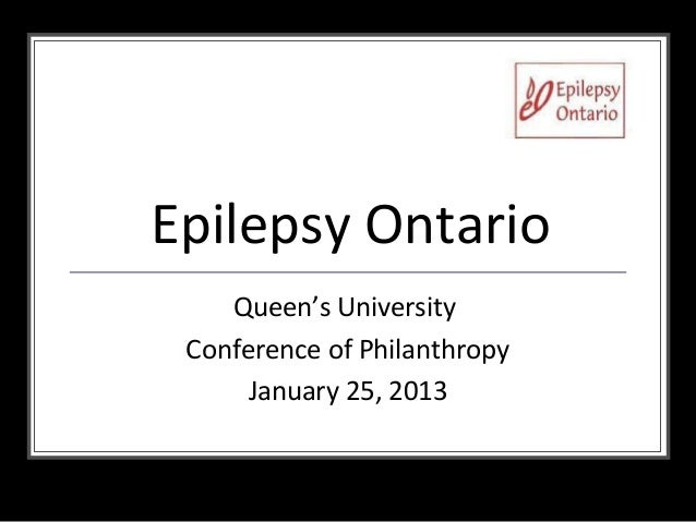Epilepsy Ontario    Queen's University Conference of Philanthropy      January 25, 2013