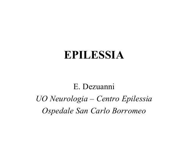 EPILESSIA E. Dezuanni UO Neurologia – Centro Epilessia Ospedale San Carlo Borromeo