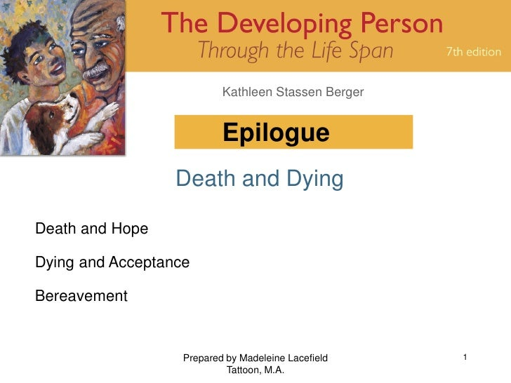 Kathleen Stassen Berger                              Epilogue                   Death and Dying  Death and Hope  Dying and...