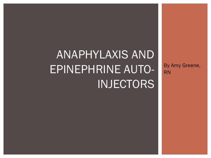 ANAPHYLAXIS AND                    By Amy Greene,EPINEPHRINE AUTO-   RN       INJECTORS