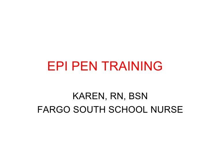 EPI PEN TRAINING KAREN, RN, BSN FARGO SOUTH SCHOOL NURSE