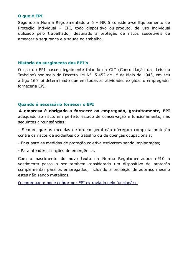O que é EPI  Segundo a Norma Regulamentadora 6 – NR 6 considera-se Equipamento de  Proteção Individual – EPI, todo disposi...