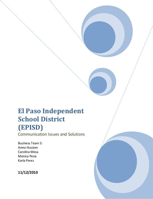 El Paso Independent School District (EPISD) Communication Issues and Solutions Business Team 5: Amro Hussien Carolina Mesa...