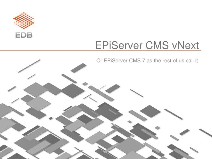 EPiServer CMS vNext<br />Or EPiServer CMS 7 as the rest of us call it<br />