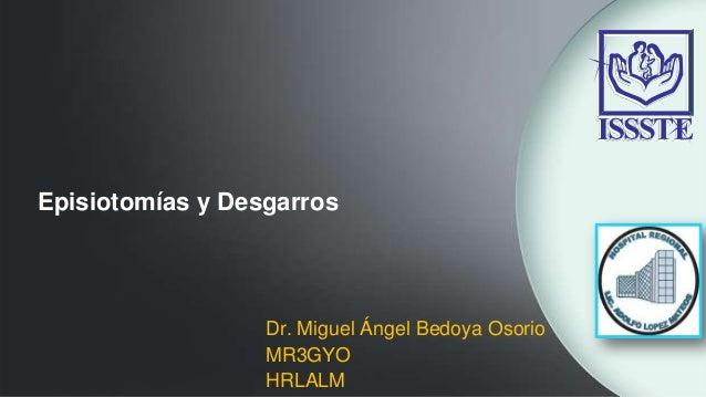 Episiotomías y DesgarrosDr. Miguel Ángel Bedoya OsorioMR3GYOHRLALM