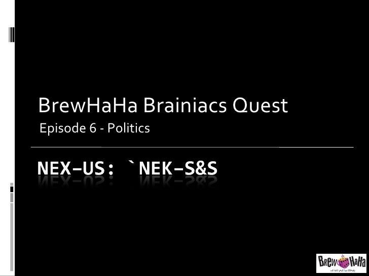BrewHaHa Brainiacs Quest Episode 6 - Politics