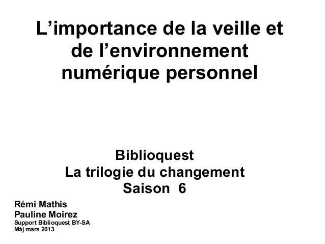 L'importance de la veille etde l'environnementnumérique personnelBiblioquestLa trilogie du changementSaison 6Rémi MathisPa...