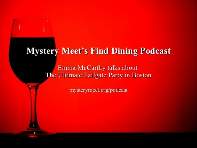 Mystery Meet's Find Dining Podcast        Emma McCarthy talks about    The Ultimate Tailgate Party in Boston            my...