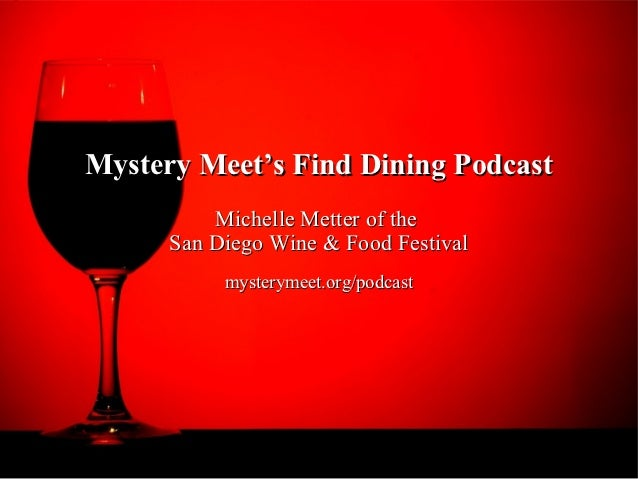 Mystery Meet's Find Dining Podcast          Michelle Metter of the      San Diego Wine & Food Festival           mysteryme...