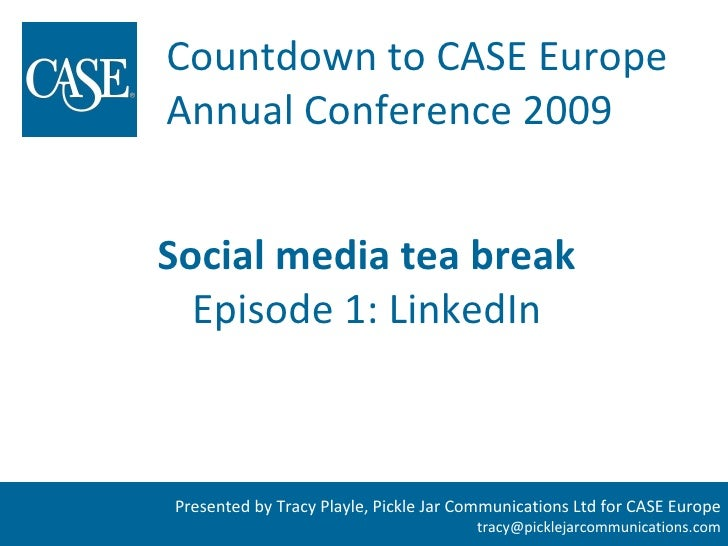Countdown to CASE Europe Annual Conference 2009   Social media tea break   Episode 1: LinkedIn    Presented by Tracy Playl...