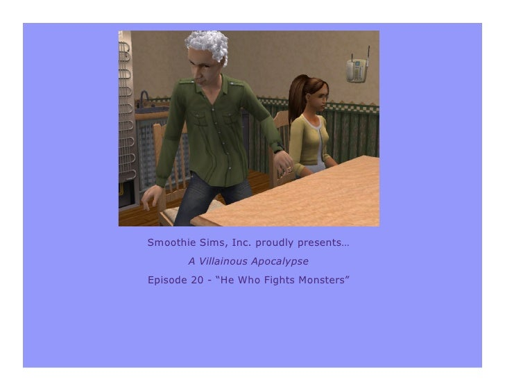 """Smoothie Sims, Inc. proudly presents…        A Villainous Apocalypse Episode 20 - """"He Who Fights Monsters"""""""