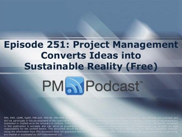 Episode 251: Project Management Converts Ideas into Sustainable Reality (Free) PMI, PMP, CAPM, PgMP, PMI-ACP, PMI-SP, PMI-...