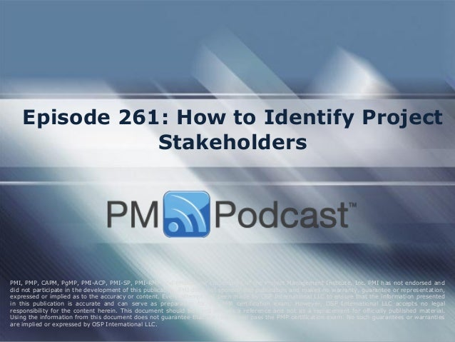 Episode 261: How to Identify Project Stakeholders PMI, PMP, CAPM, PgMP, PMI-ACP, PMI-SP, PMI-RMP and PMBOK are trademarks ...