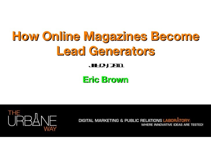 How Online Magazines Become Lead Generators Eric Brown July 24, 2011