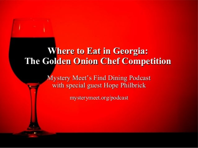 Where to Eat in Georgia:The Golden Onion Chef Competition     Mystery Meet's Find Dining Podcast      with special guest H...
