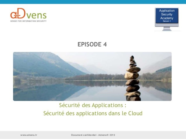 Document confidentiel - Advens® 2013www.advens.fr EPISODE 4 Sécurité des Applications : Sécurité des applications dans le ...