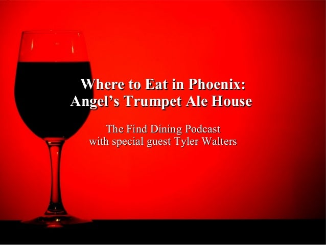 Where to Eat in Phoenix:Where to Eat in Phoenix: Angel's Trumpet Ale HouseAngel's Trumpet Ale House The Find Dining Podcas...