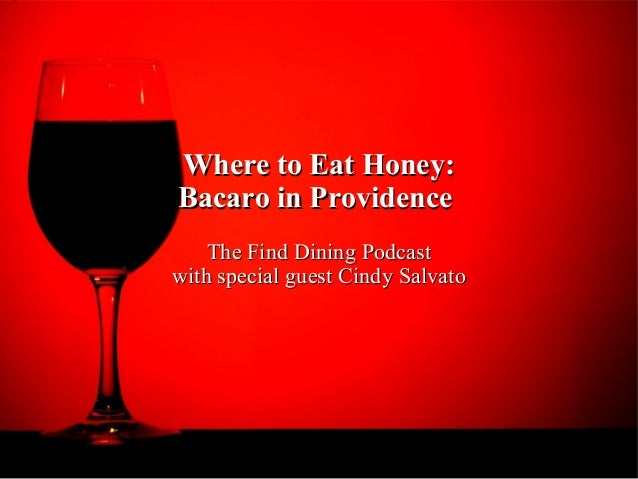 Where to Eat Honey:Where to Eat Honey: Bacaro in ProvidenceBacaro in Providence The Find Dining PodcastThe Find Dining Pod...