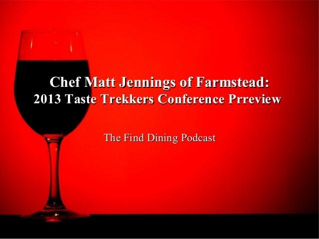Chef Matt Jennings of Farmstead:Chef Matt Jennings of Farmstead: 2013 Taste Trekkers Conference Prreview2013 Taste Trekker...